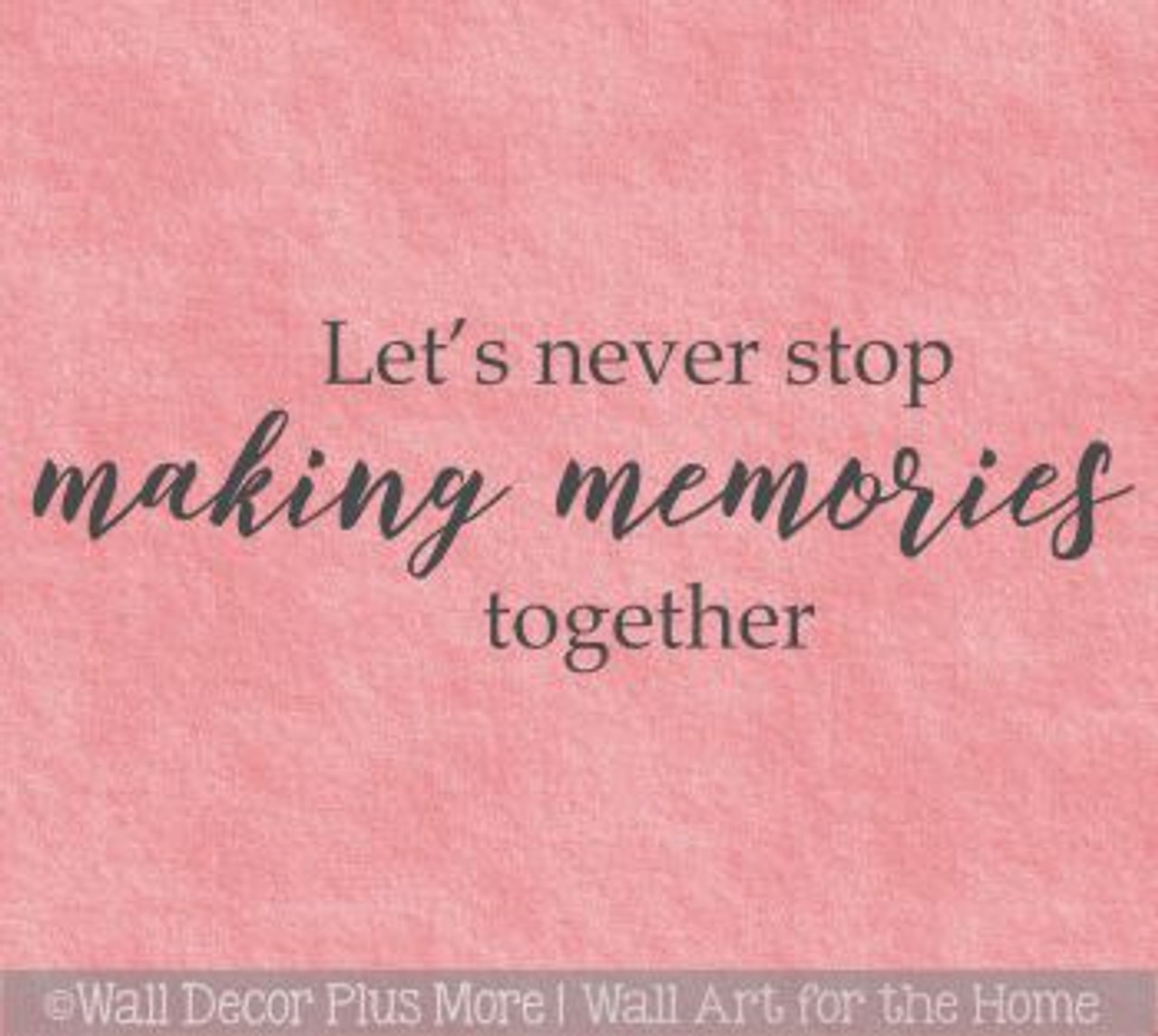 wall decals for bedroom never stop making memories home