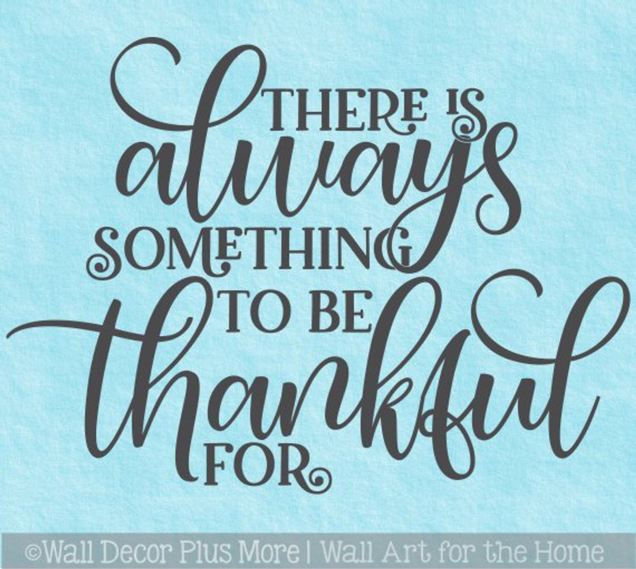 Gratitude Wall Art Sticker Always Something Be Thankful For Decal Quote