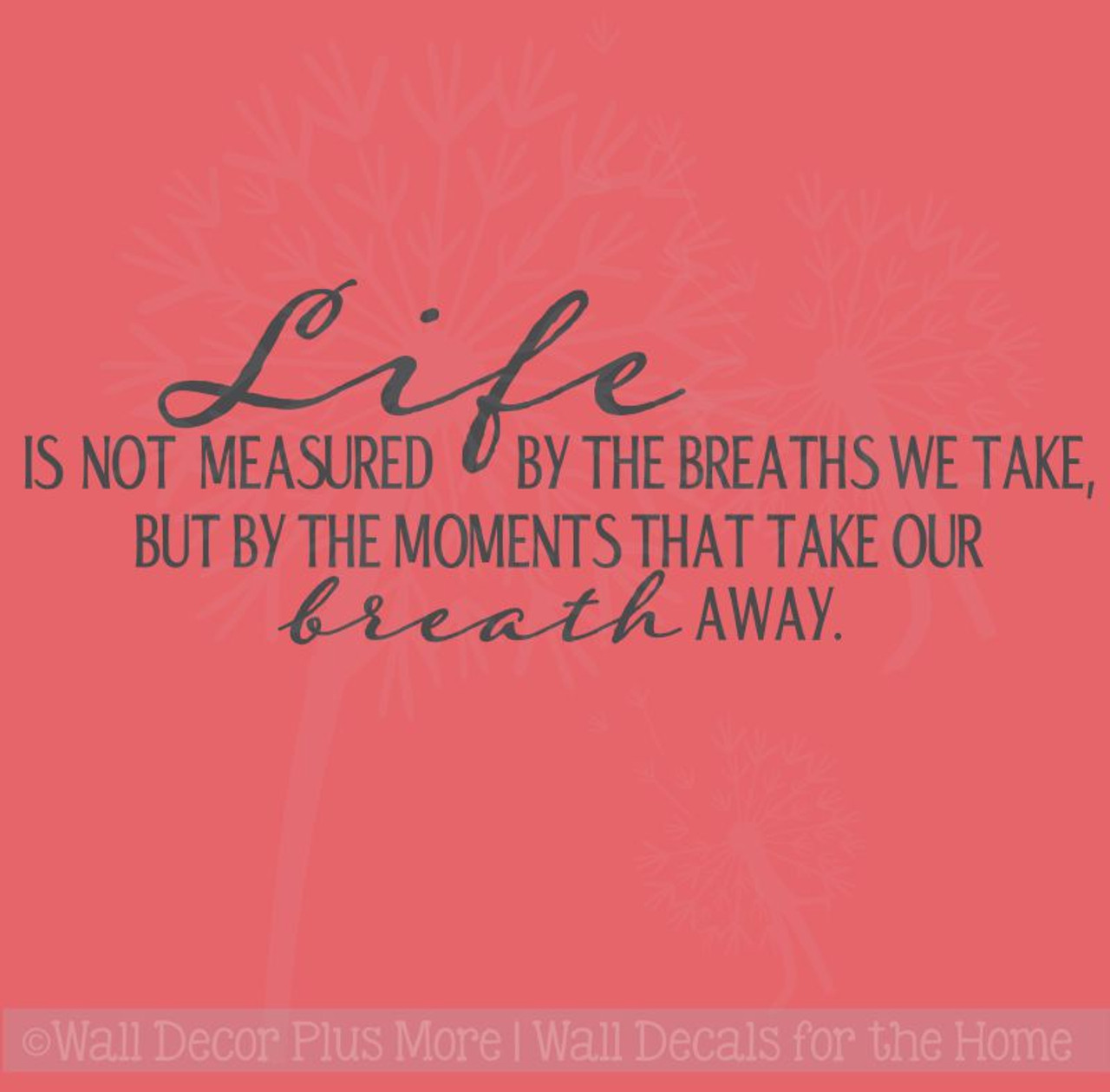 Life Is Not Measured By The Breaths We Take Wall Decal Quote Awesome Life Is Not Measured Quote