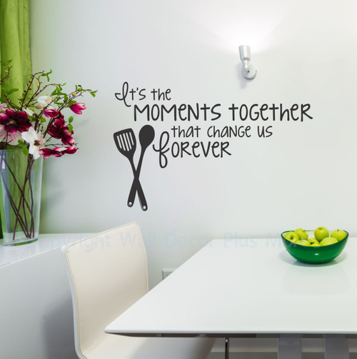 Vinyl Decals for the Kitchen, It's the moments together that change us forever, Kitchen Wall Decor Black