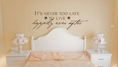 It's Never Too Late To Live Happily Ever After Wall Sayings for Bedroom Wall Decals