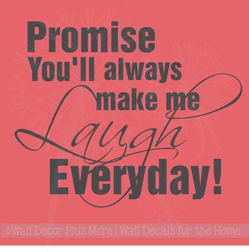 Promise You'll Always Make Me Laugh Everyday Popular Decals Wall Sayings for Bedroom
