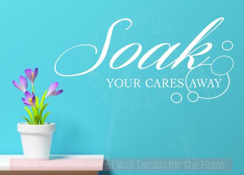 Soak Your Cares Away Bathroom Wall Decor Vinyl Sticker Decals for Room Décor-White