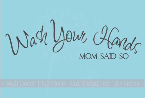 Wash Your Hands Mom Said So Wall Decal Sticker Quote