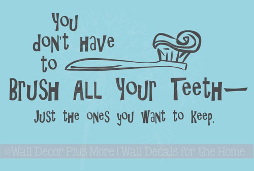 You Don't Have to Brush All Your Teeth Just The Ones you Want to Keep Wall Decal Bathroom Quote