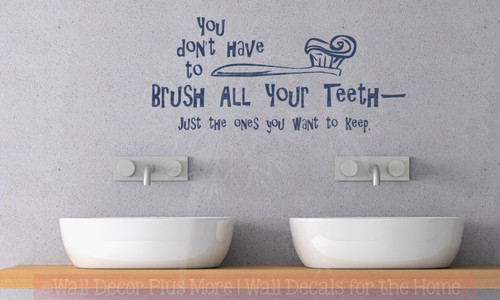 You Don't Have to Brush All Your Teeth Just The Ones you Want to Keep Wall Decal Bathroom Quote-Deep Blue