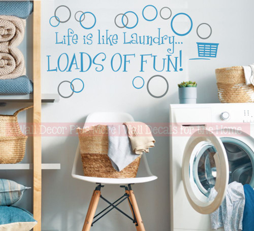 Life Is Like Laundry - Loads of Fun Vinyl Wall Decal Stickers 2 Color-Bayou Blue, Storm Gray