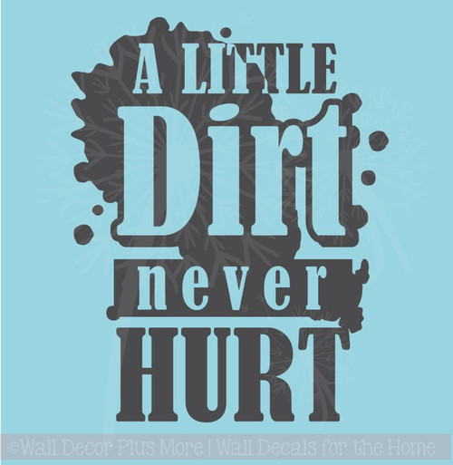 A Little Dirt Never Hurt Boys Vinyl Wall Decal Sticker for Room Decor