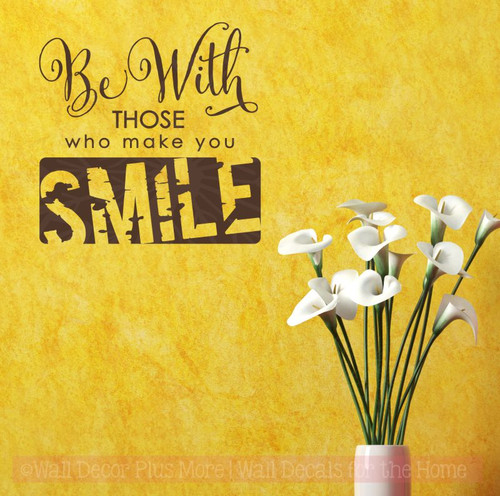 Be With Those Who Make You Smile Vinyl Letters Wall Decal Stickers Quotes-Chocolate Brown