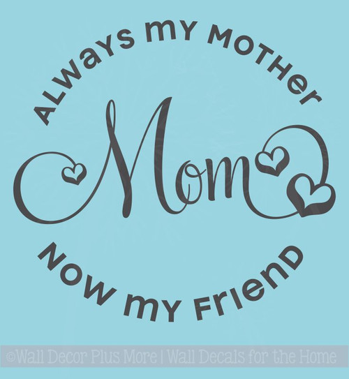 Mom Always My Mother Now My Friend Wall Decal Stickers Family Wall Words