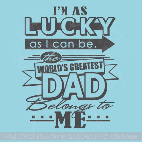 I'm Lucky Greatest Dad Belongs To Me Wall Decal Stickers Father Quotes Letters