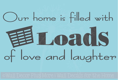 Our Home is Filled with Loads of Love and Laughter Laundry Room Wall Sticker Decals