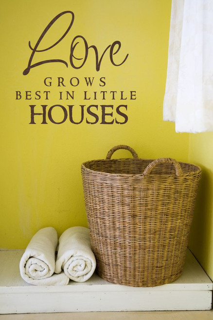 Love Grows Best in Little Houses - Wall Decal Sticker-Chocolate Brown