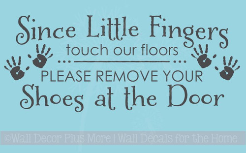 Since Little Fingers Touch Floors, Remove Shoes Entryway Wall Decal Quote