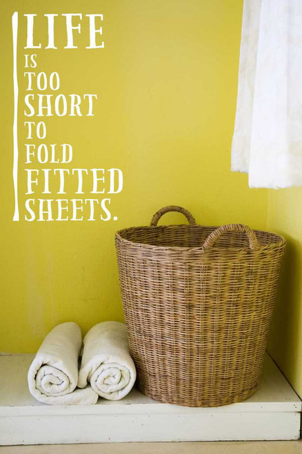 Life Is Too Short To Fold Fitted Sheets Laundry Wall Decal Saying