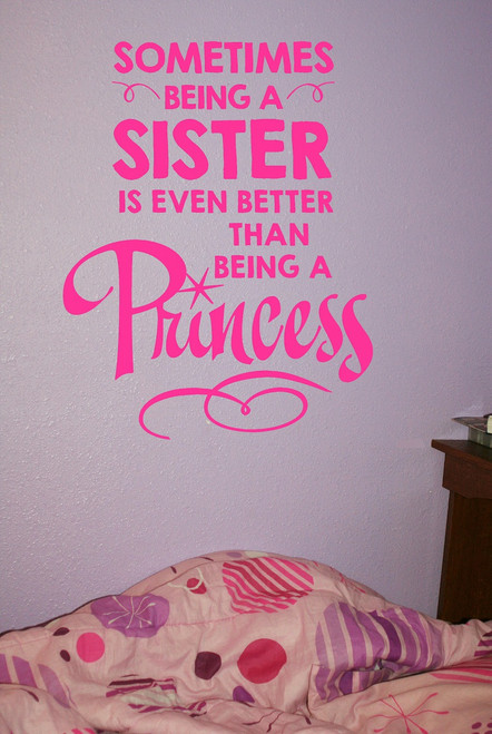 Girls Wall Decal Quote - Sometimes Being a Sister is Better than Princess-Hot Pink