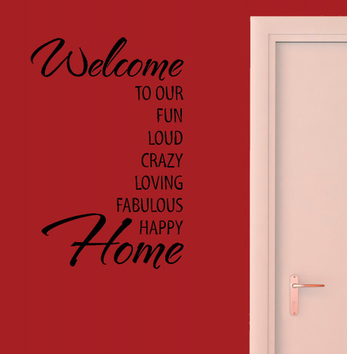 Welcome To Our...Fun Loud Crazy .. Home Vinyl Wall Decal Lettering-Black