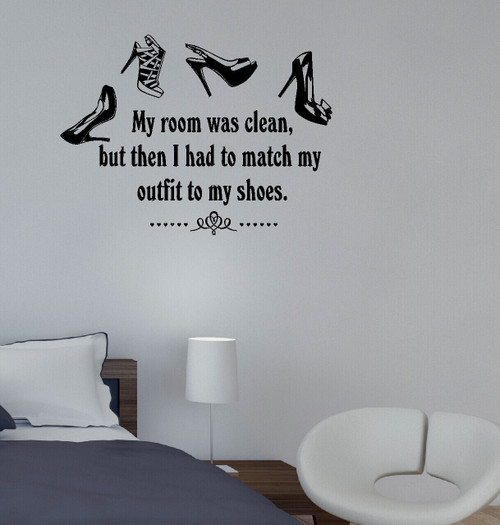 Match My Outfit to My Shoes, Room Mess - Funny Bedroom Wall Decal Quote-Black