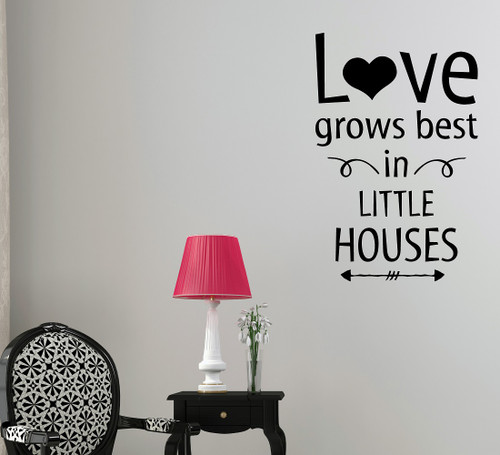 Love Grows Best in Little Houses Modern Wall Decal Saying Art