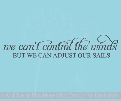 We Can't Control the Winds But We Can Adjust Our Sails Wall Decal Quote