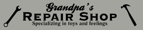 Grandpa's Repair Shop - Vinyl Sticker Decal - Toys, Feeling Fixed Here