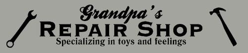 Grandpa's Repair Shop - Vinyl Sticker Decal - Toys, Feeling Fixed Here