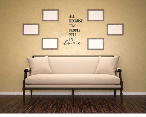 All Because Two People Fell in Love Vinyl Wall Decal