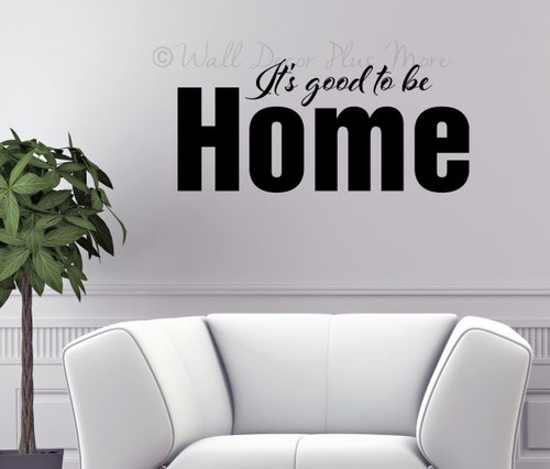 It's Good to be Home Vinyl Wall Decal Saying Quotes for Decor Black Large