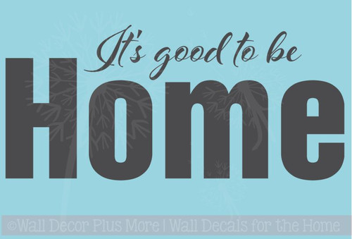 It's Good to be Home Vinyl Wall Decal Saying Quotes for Decor