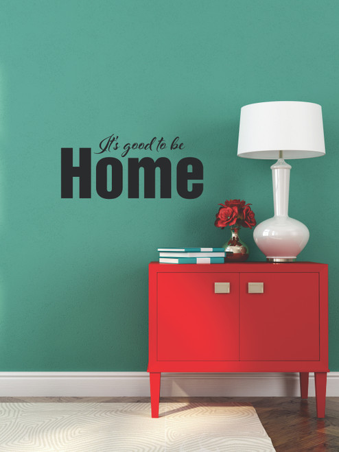 It's Good to be Home Vinyl Wall Decal Saying Quotes for Decor-Black