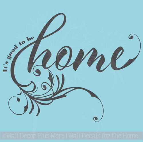 Vinyl Wall Decals Quotes It's good to be home, with Swirl Design