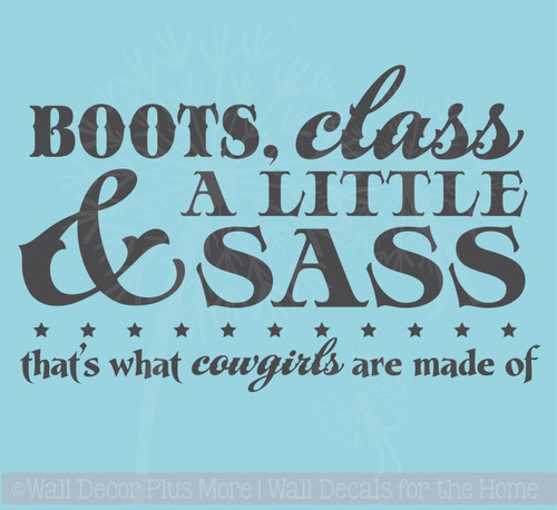 Boots, Class, A Little Sass That's What Cowgirls Western Quotes Wall Decal