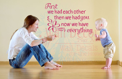 First We Had Each Other Now We Have Everything Nursery Wall Decal Quote-Hot Pink