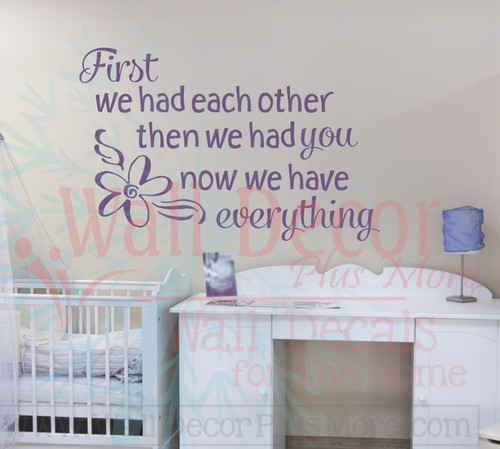 First We Had Each Other Now We Have Everything Nursery Wall Decal Quote-Plum