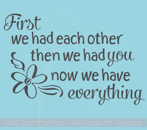 First We Had Each Other Now We Have Everything Nursery Wall Decal Quote