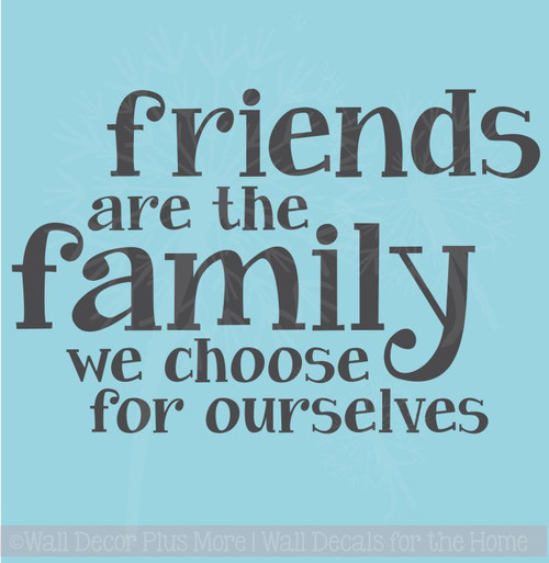 Friends are the Family We Choose Ourselves Wall Decal Stickers Wall Letters for Inspiring Home Decor