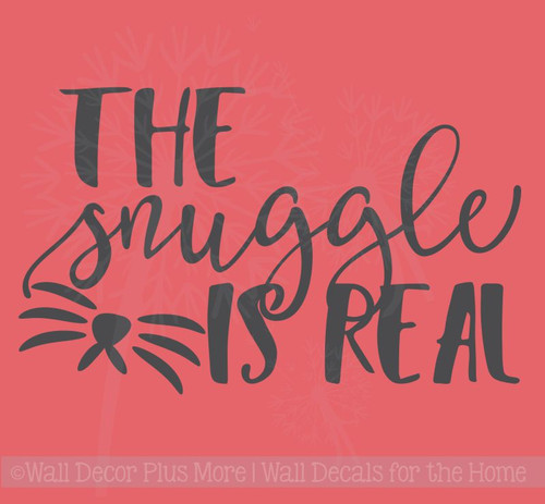 The Snuggle is Real Wall Decal Sticker Wall Words for Animal Pet Owners