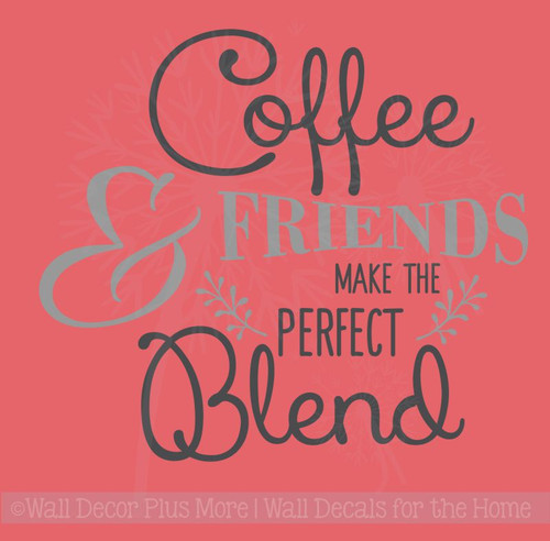 Coffee and Friends Perfect Blend Vinyl Lettering Wall Decal Kitchen Saying