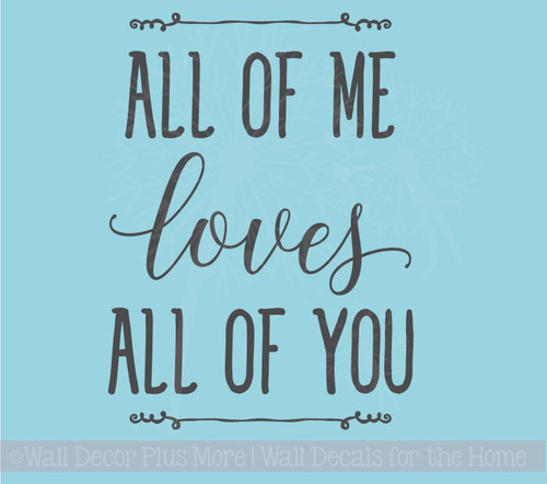 All Of Me Loves All Of You Wall Decal Vinyl Sticker Love Quotes