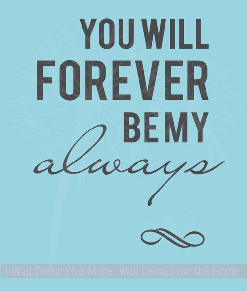 You Will Forever Be My Always Bedroom Love Quotes Wall Decal Stickers