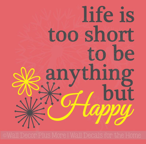 Life Is Too Short To Be Anything But Happy Inspirational Wall Art Decal Sticker Quote