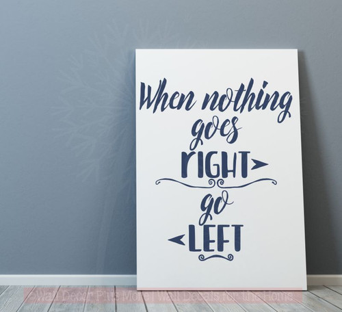 When Nothing Goes Right Go Left Motivational Quotes Wall Decals