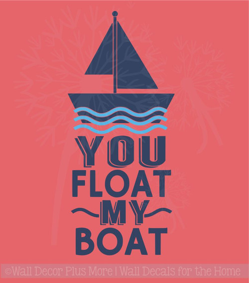 You Float My Boat Nautical Home Decor Vinyl Sticker Decals Wall Quotes