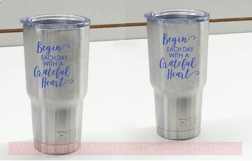 Begin Each Day Grateful Tumbler Vinyl Lettering Art Rtic Yeti Mug Decal Stickers blue