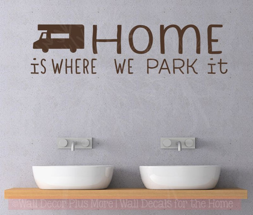 Home Is Where We Park It Wall Decals Vinyl Letters Stickers RV Camper Home Decor Quote-Chocolate Brown