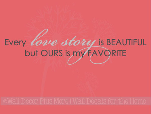 Every Love Story Is Beautiful, Ours Is My Favorite Vinyl Lettering Art Wall Decal Stickers Bedroom Quote Home Decor
