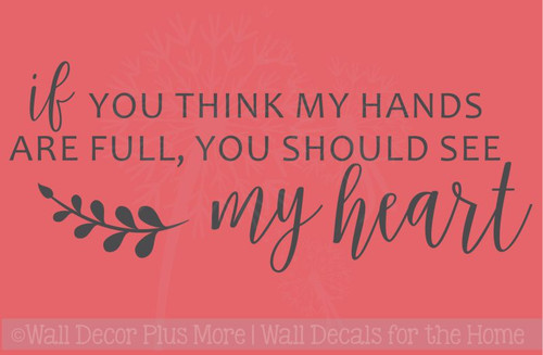 Hands Full, See My Heart Wall Words Family Art Decals Stickers Mom Quote