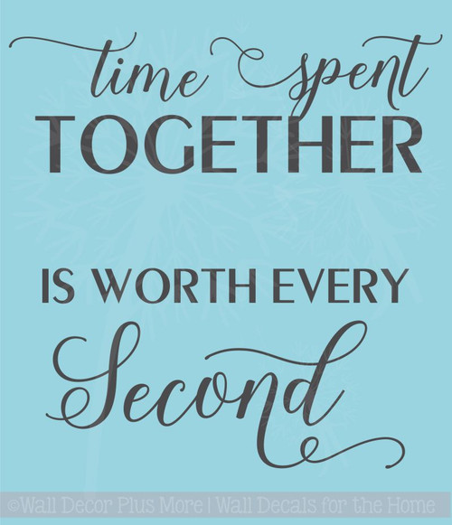 Time Spent Together Worth Every Second Wall Words Family Wall Decals Stickers