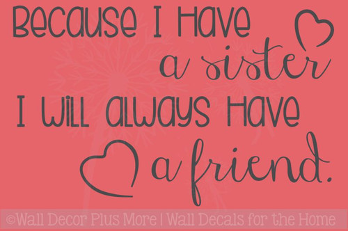 Because I Have A Sister, A Friend Vinyl Lettering Wall Sticker Decals Girls Bedroom Quote