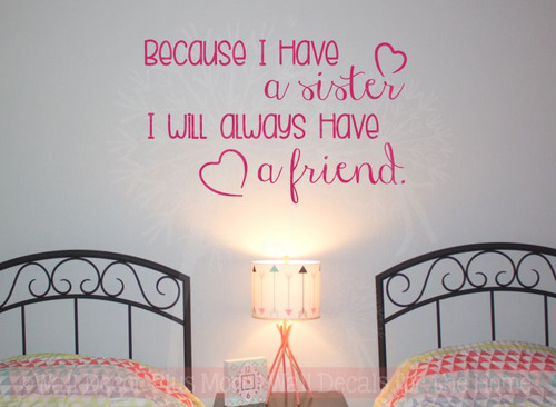 Because I Have A Sister, A Friend Vinyl Lettering Wall Sticker Decals Girls Bedroom Quote-Hot Pink